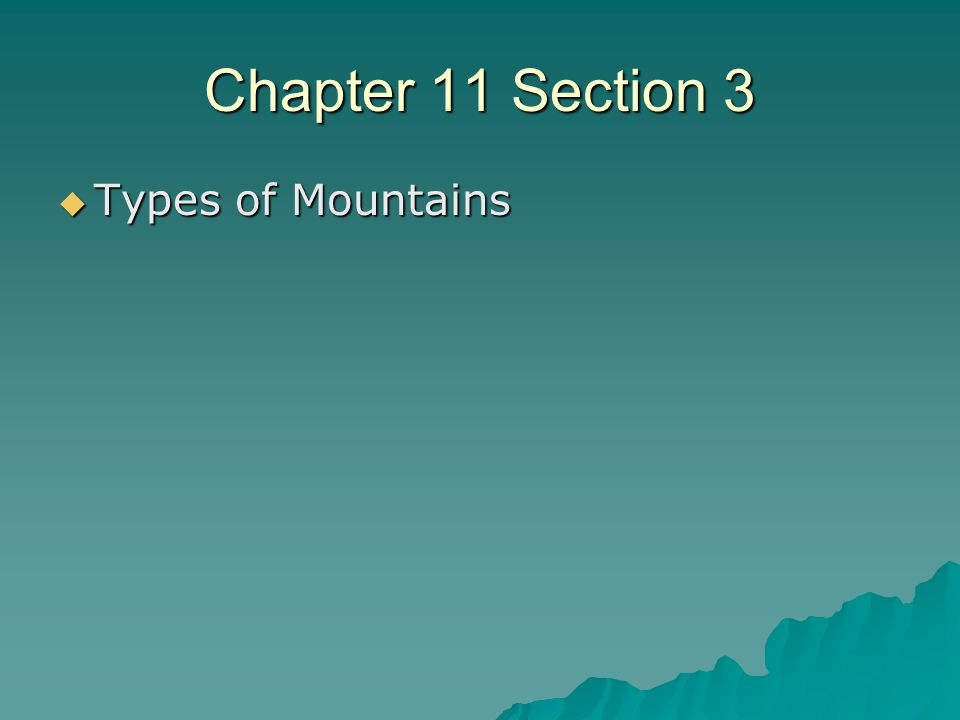 Chapter 11 Section 3  Types of Mountains