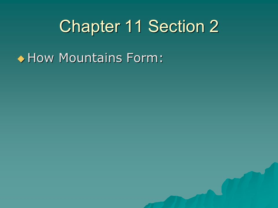 Chapter 11 Section 2  How Mountains Form: