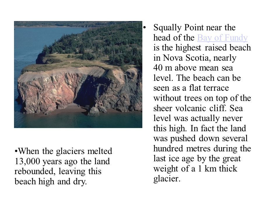 Squally Point near the head of the Bay of Fundy is the highest raised beach in Nova Scotia, nearly 40 m above mean sea level.