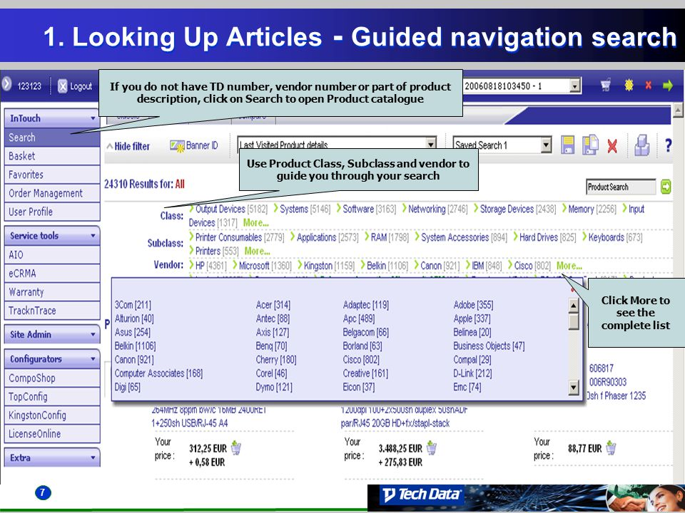 7 1. Looking Up Articles - Guided navigation search Click More to see the complete list Use Product Class, Subclass and vendor to guide you through yo