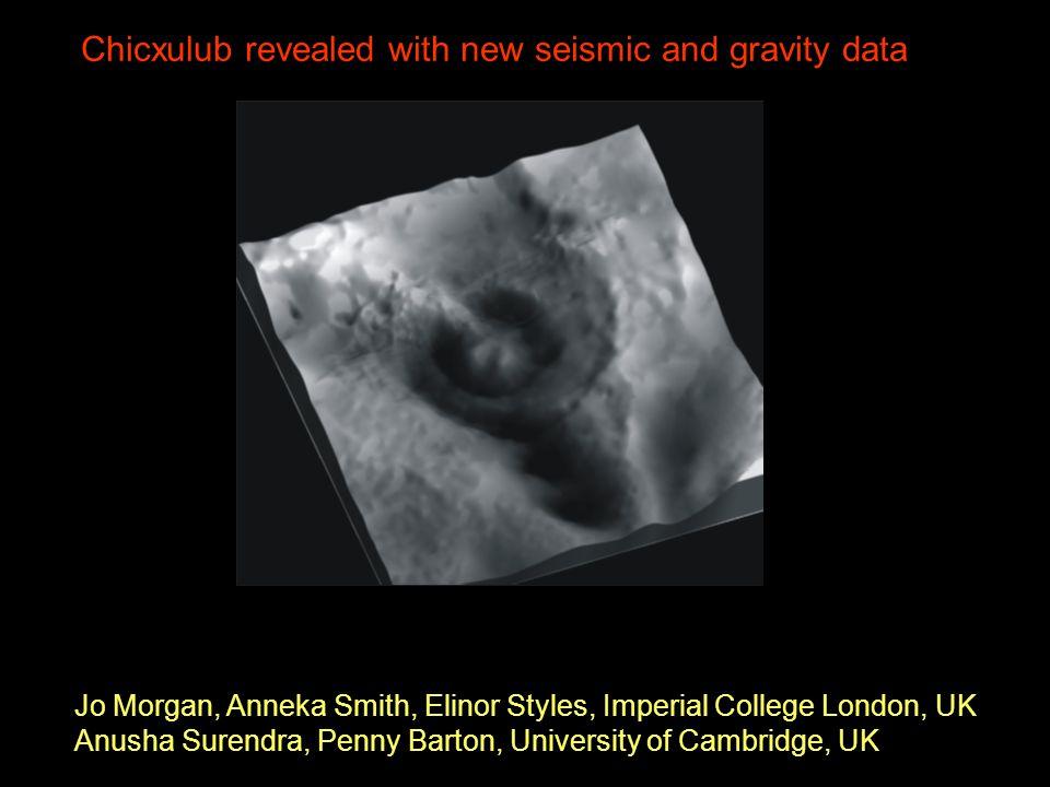 Chicxulub revealed with new seismic and gravity data Jo Morgan, Anneka Smith, Elinor Styles, Imperial College London, UK Anusha Surendra, Penny Barton, University of Cambridge, UK