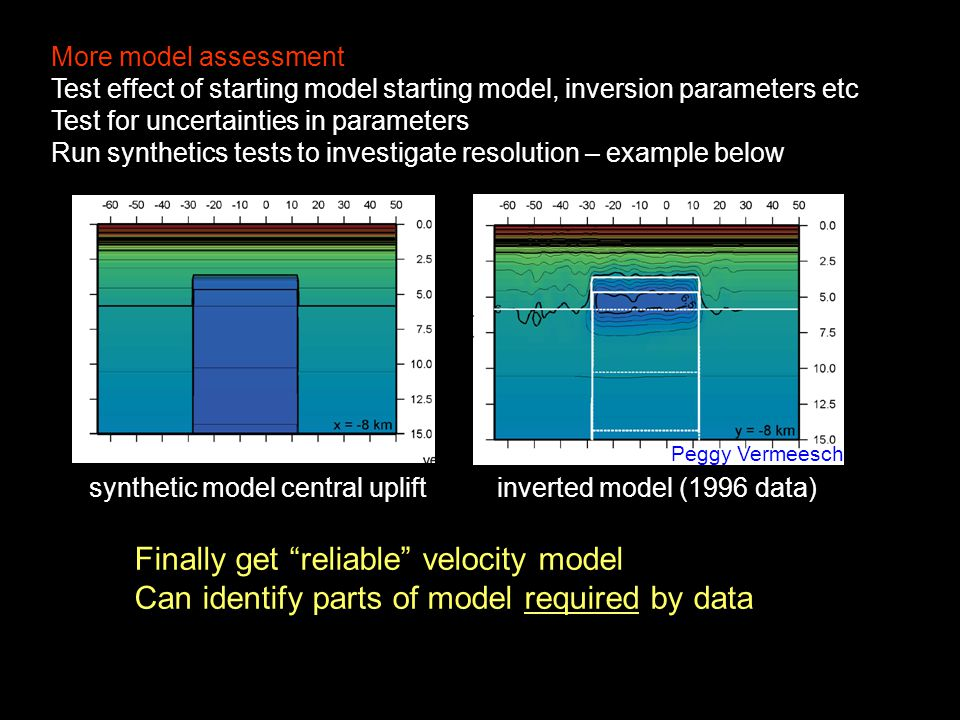 More model assessment Test effect of starting model starting model, inversion parameters etc Test for uncertainties in parameters Run synthetics tests