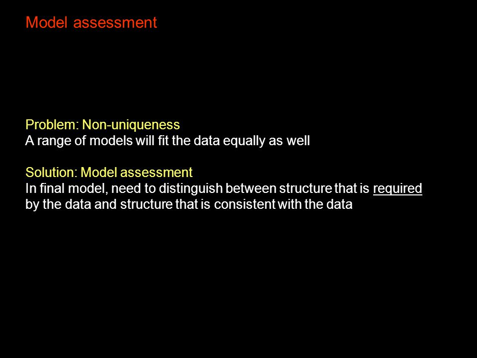 Problem: Non-uniqueness A range of models will fit the data equally as well Solution: Model assessment In final model, need to distinguish between str