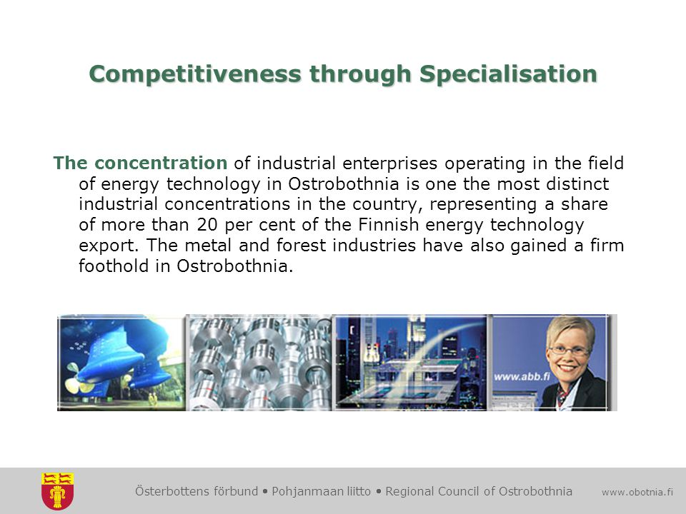 Österbottens förbund  Pohjanmaan liitto  Regional Council of Ostrobothnia www.obotnia.fi Competitiveness through Specialisation The concentration of