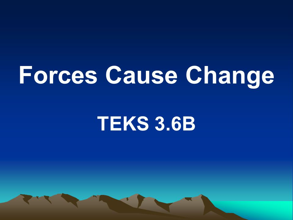Forces Cause Change TEKS 3.6B