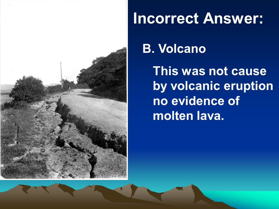 B. Volcano This was not cause by volcanic eruption no evidence of molten lava.