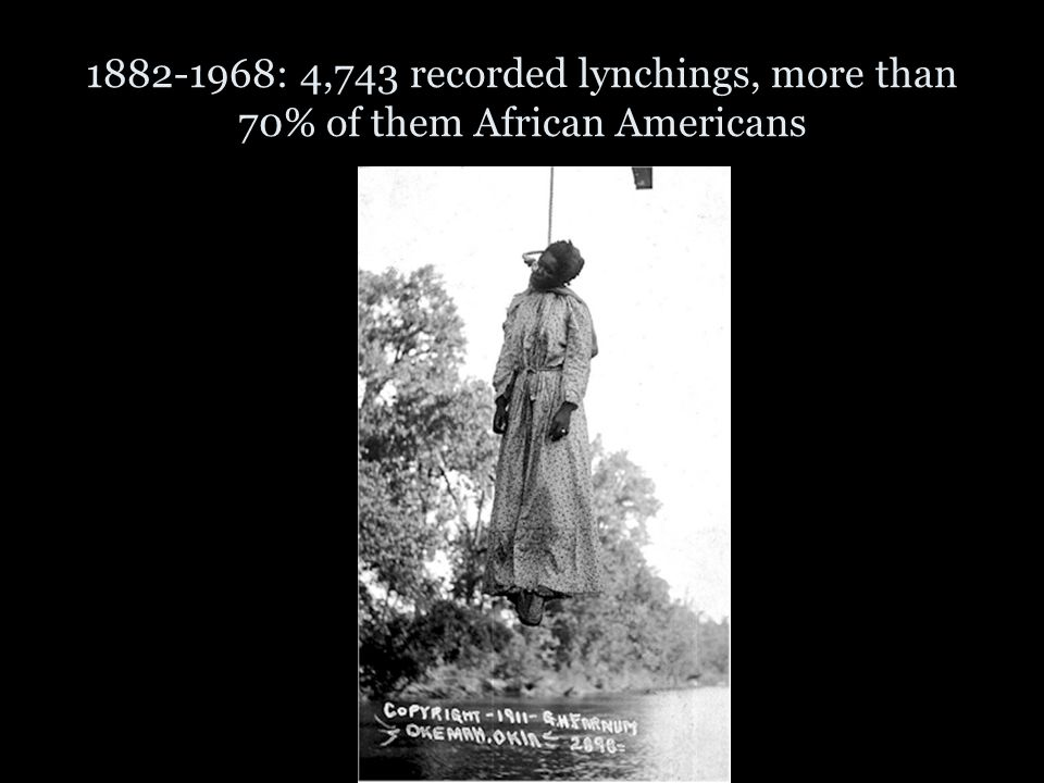 1882-1968: 4,743 recorded lynchings, more than 70% of them African Americans