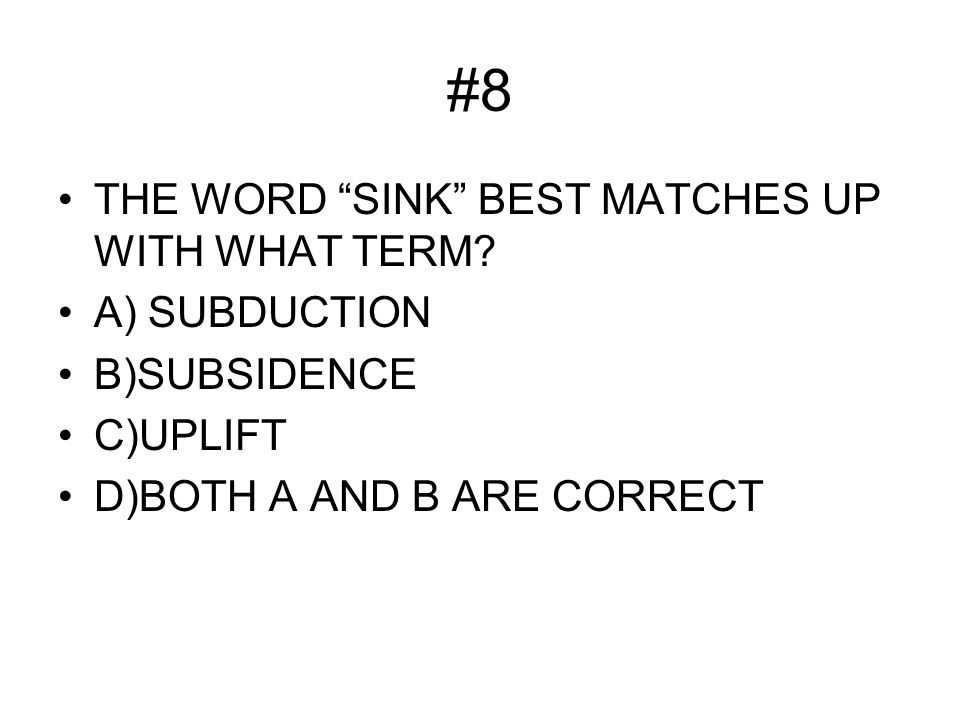 #8 THE WORD SINK BEST MATCHES UP WITH WHAT TERM.