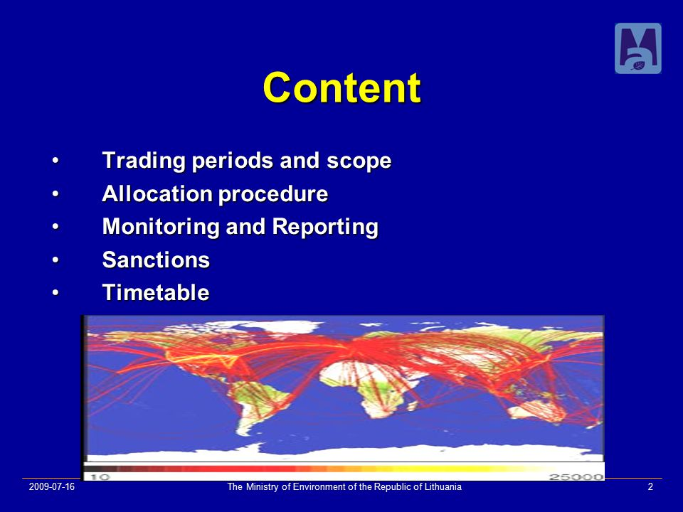 2009-07-16The Ministry of Environment of the Republic of Lithuania2 Content Trading periods and scopeTrading periods and scope Allocation procedureAllocation procedure Monitoring and ReportingMonitoring and Reporting SanctionsSanctions TimetableTimetable