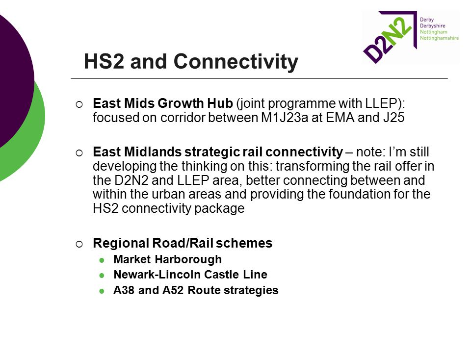 HS2 and Connectivity  East Mids Growth Hub (joint programme with LLEP): focused on corridor between M1J23a at EMA and J25  East Midlands strategic r