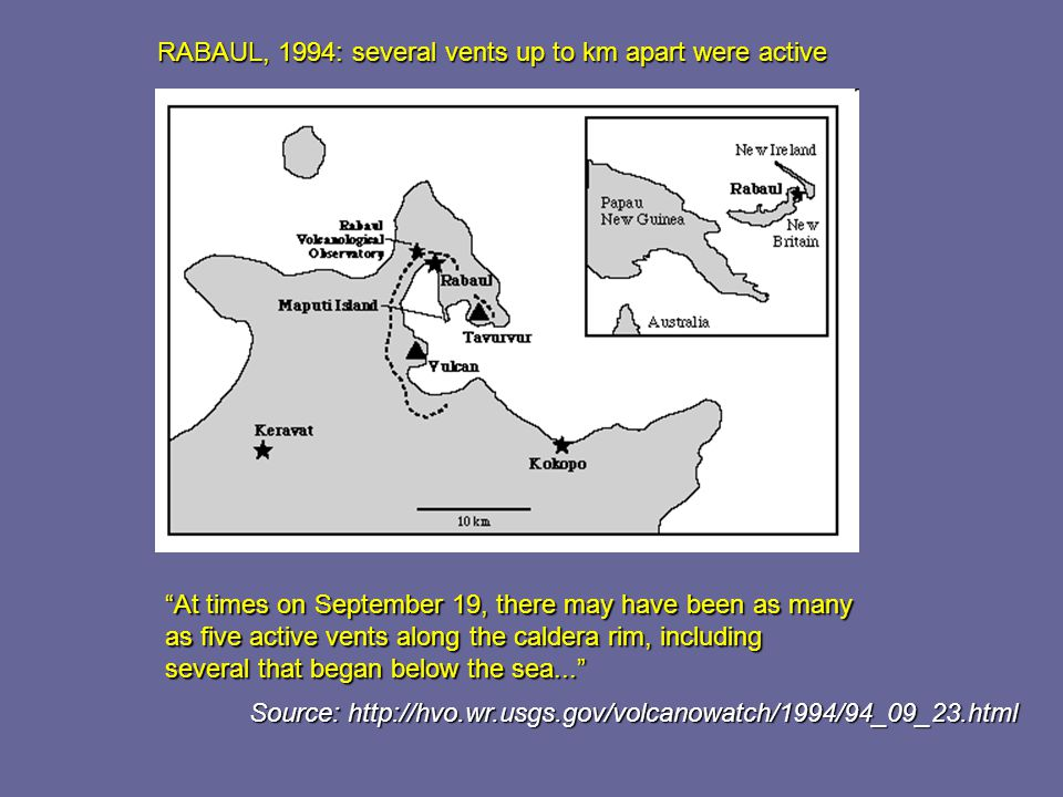 "RABAUL, 1994: several vents up to km apart were active ""At times on September 19, there may have been as many as five active vents along the caldera r"