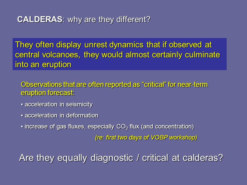 CALDERAS: why are they different? They often display unrest dynamics that if observed at central volcanoes, they would almost certainly culminate into
