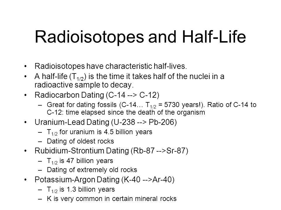 Radioisotopes and Half-Life Radioisotopes have characteristic half-lives. A half-life (T 1/2 ) is the time it takes half of the nuclei in a radioactiv