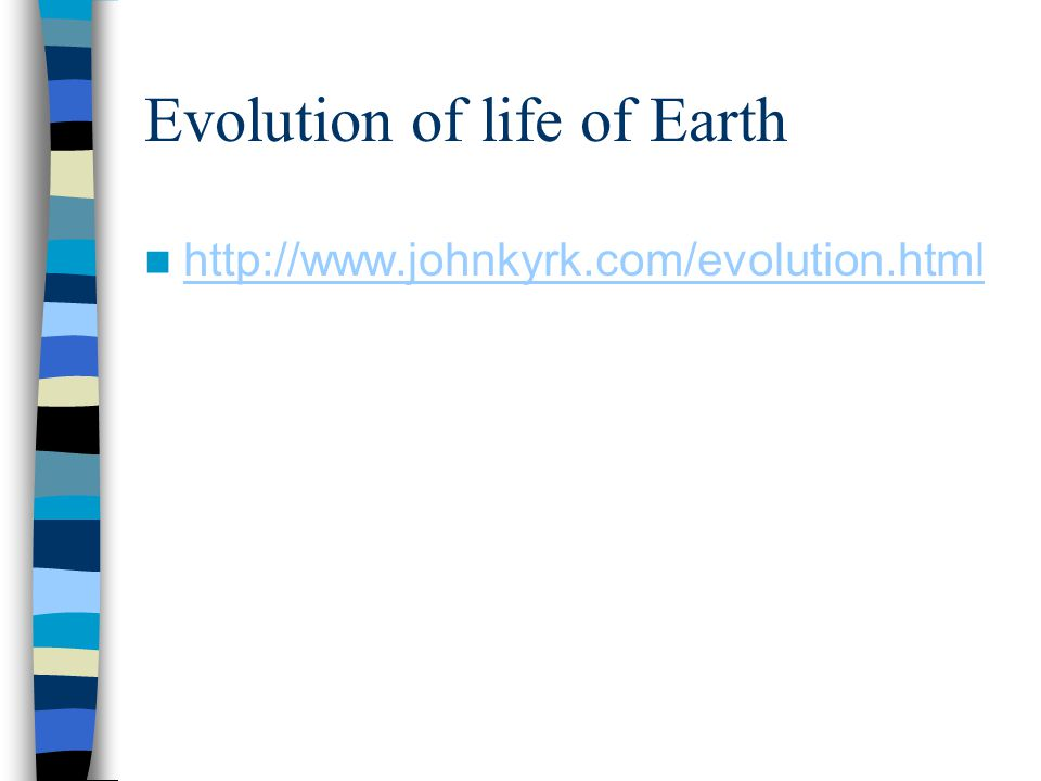 Evolution of life of Earth http://www.johnkyrk.com/evolution.html