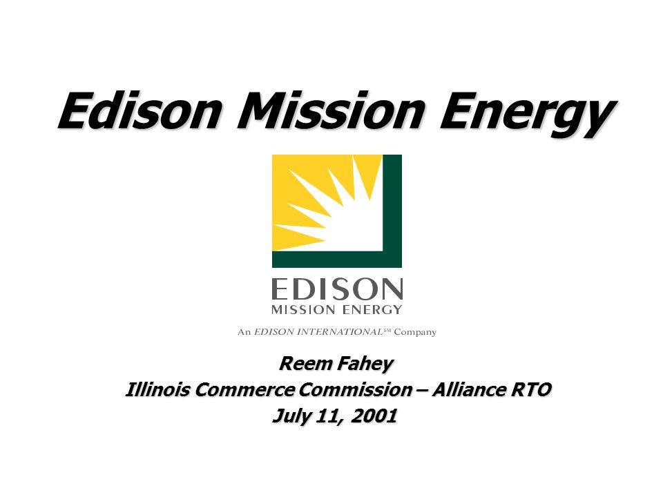 Edison Mission Energy Reem Fahey Illinois Commerce Commission – Alliance RTO Illinois Commerce Commission – Alliance RTO July 11, 2001