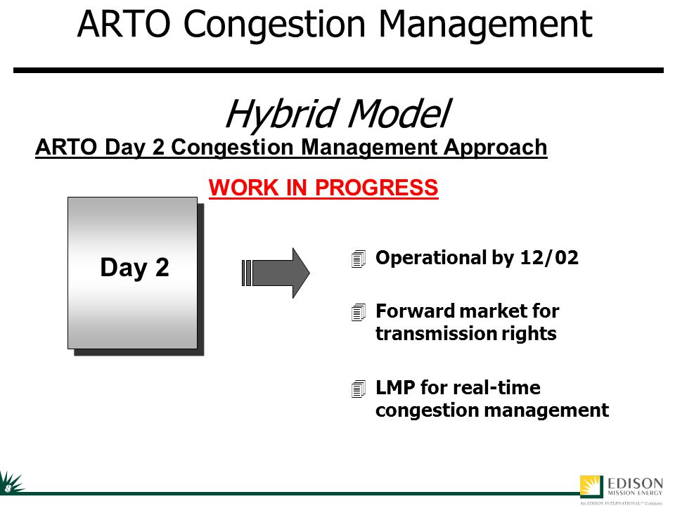 8 ARTO Congestion Management Hybrid Model 4Operational by 12/02 4Forward market for transmission rights 4LMP for real-time congestion management Day 2 ARTO Day 2 Congestion Management Approach WORK IN PROGRESS
