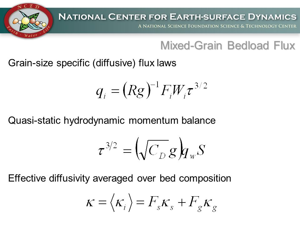 Grain-size specific (diffusive) flux laws Quasi-static hydrodynamic momentum balance Effective diffusivity averaged over bed composition Mixed-Grain Bedload Flux