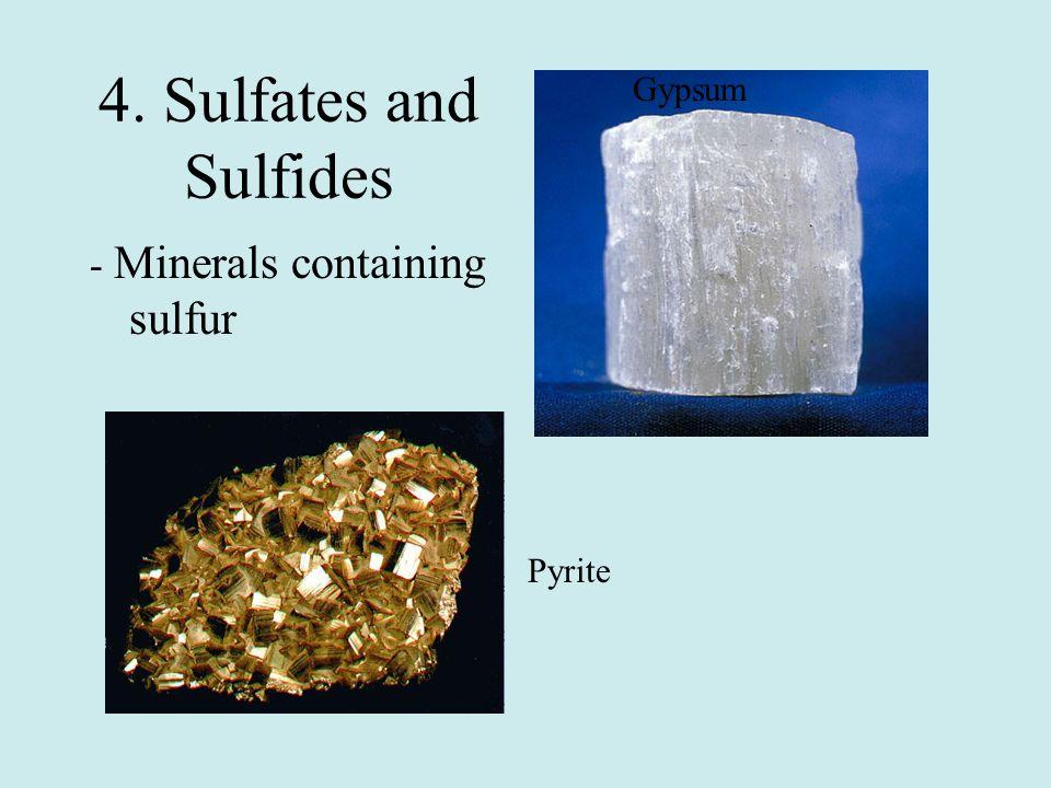 4. Sulfates and Sulfides - Minerals containing sulfur Gypsum Pyrite