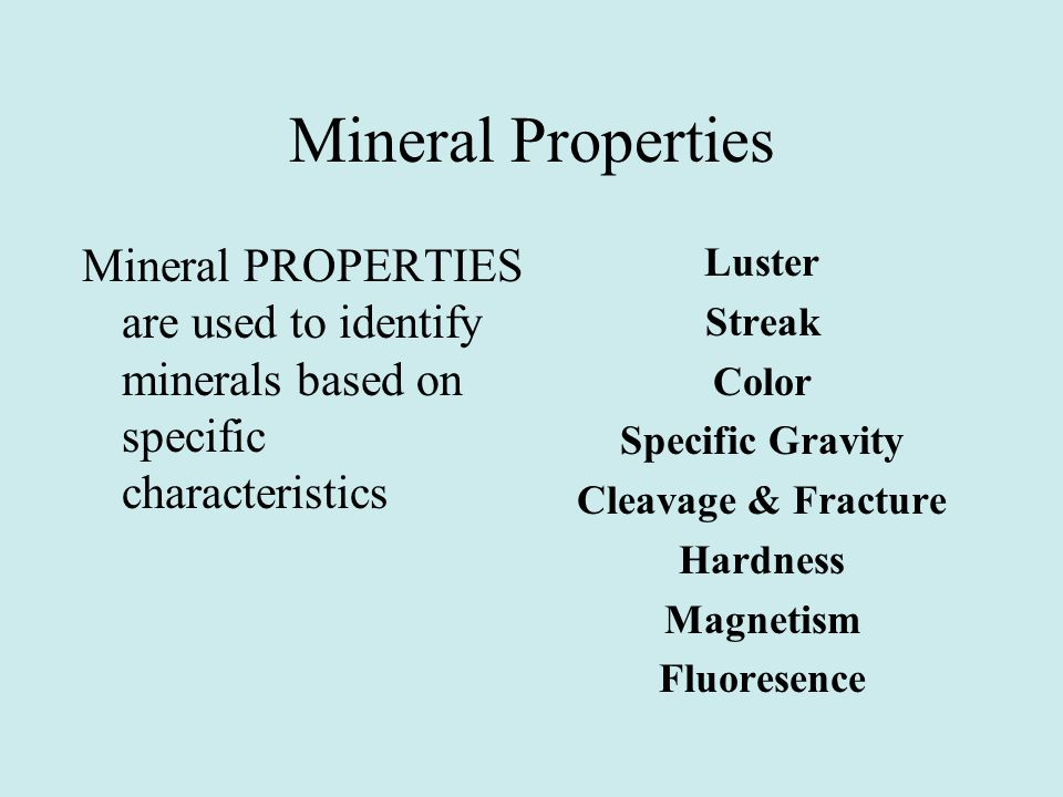 Mineral Properties Mineral PROPERTIES are used to identify minerals based on specific characteristics Luster Streak Color Specific Gravity Cleavage &