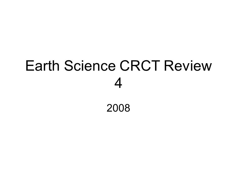 Earth Science CRCT Review 4 2008