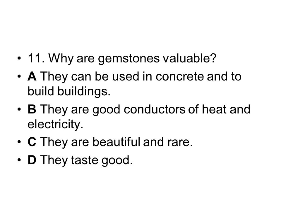 11. Why are gemstones valuable. A They can be used in concrete and to build buildings.