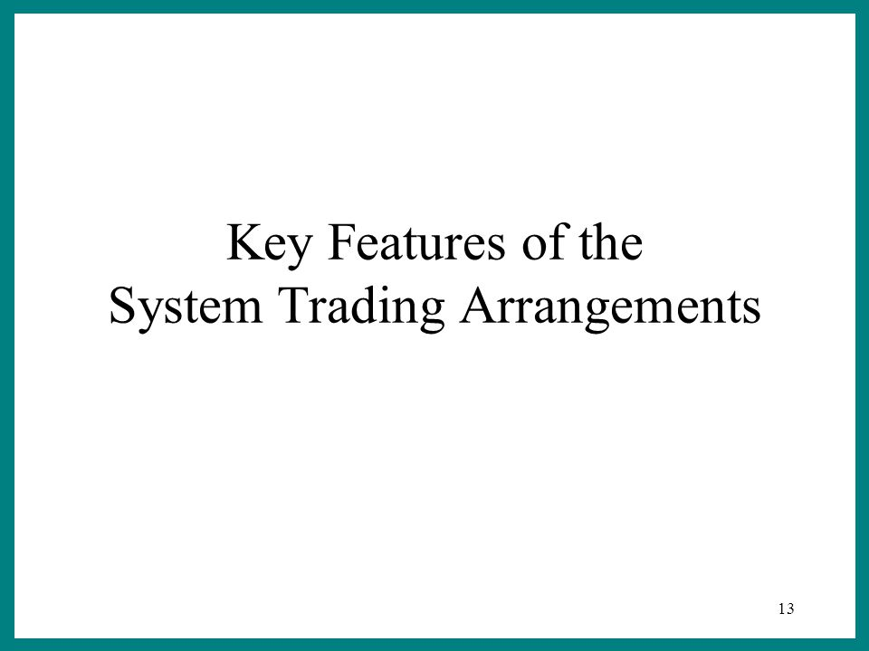 13 Key Features of the System Trading Arrangements