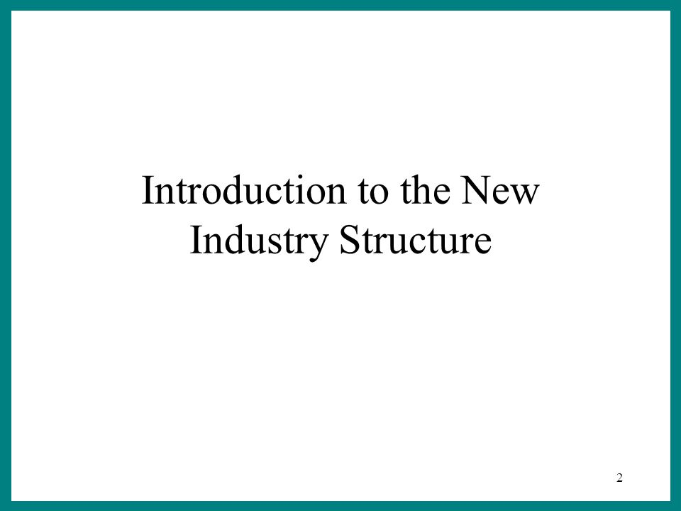 2 Introduction to the New Industry Structure