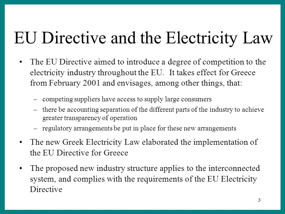 3 EU Directive and the Electricity Law The EU Directive aimed to introduce a degree of competition to the electricity industry throughout the EU.