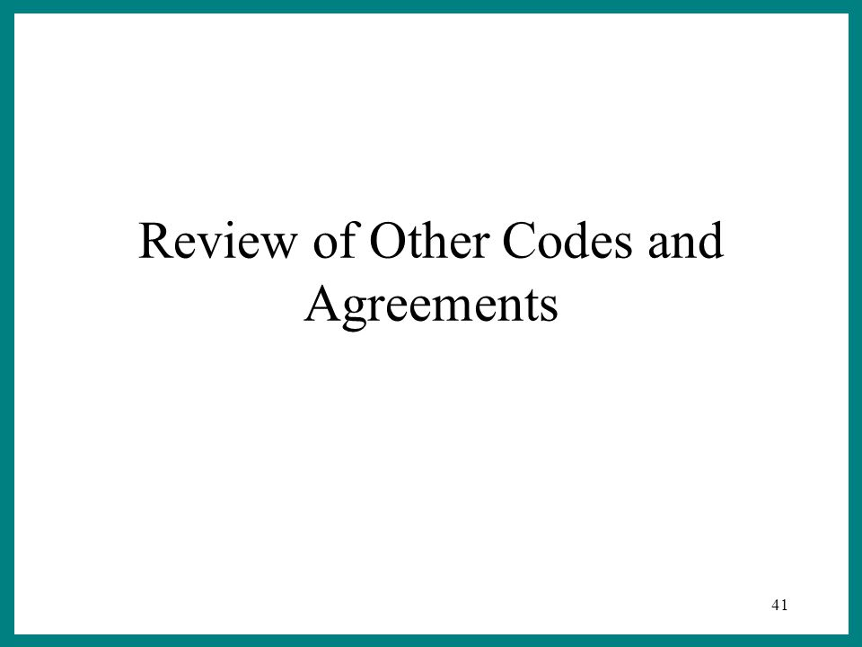 41 Review of Other Codes and Agreements