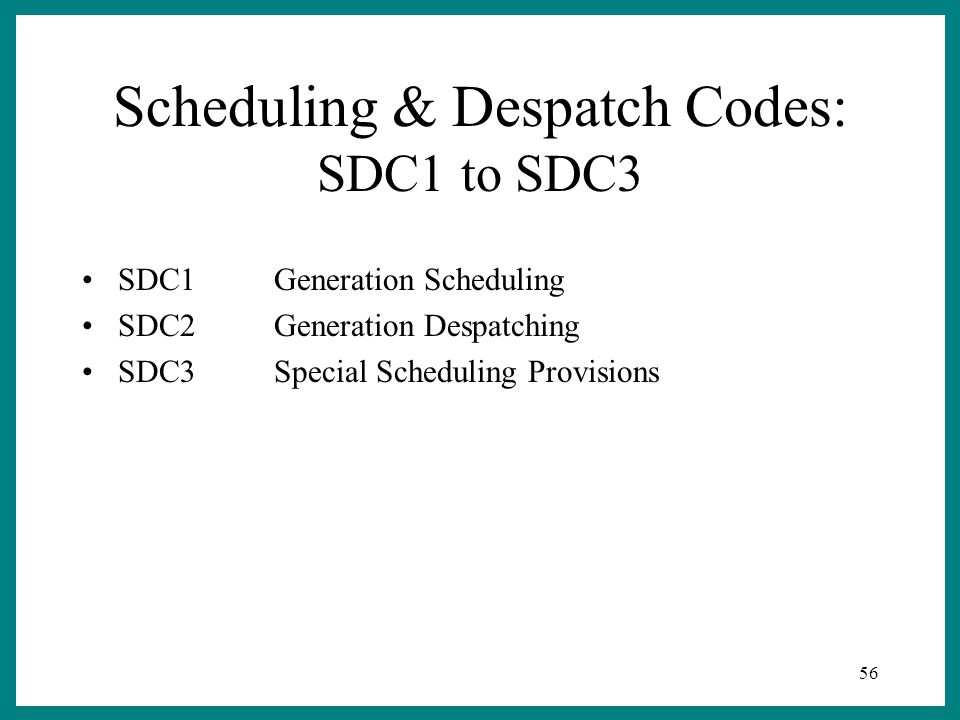 56 Scheduling & Despatch Codes: SDC1 to SDC3 SDC1Generation Scheduling SDC2Generation Despatching SDC3Special Scheduling Provisions
