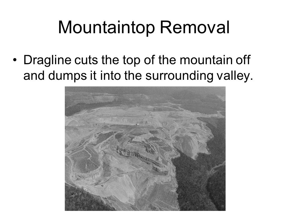 Mountaintop Removal Dragline cuts the top of the mountain off and dumps it into the surrounding valley.
