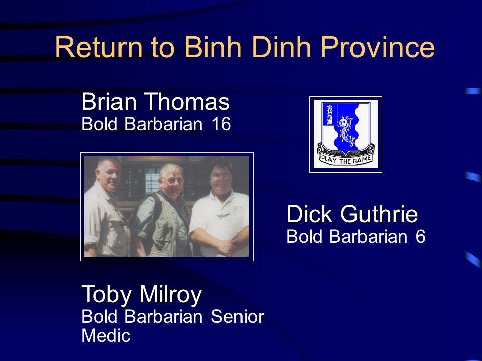 Brian Thomas Bold Barbarian 16 Dick Guthrie Bold Barbarian 6 Return to Binh Dinh Province Toby Milroy Bold Barbarian Senior Medic