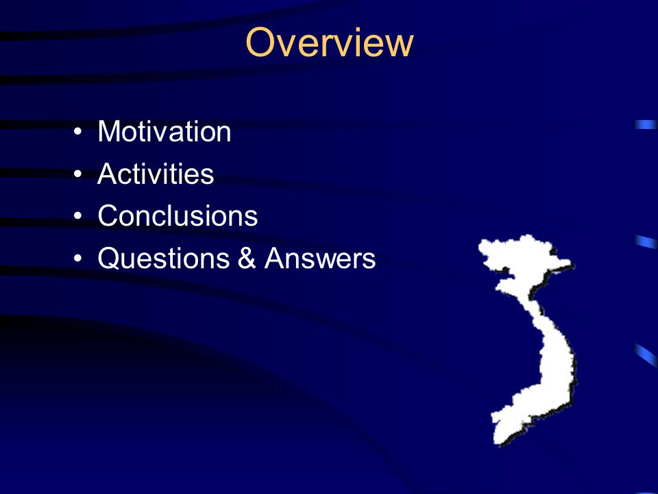 Overview Motivation Activities Conclusions Questions & Answers