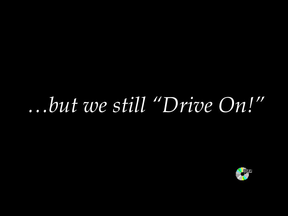 "…but we still ""Drive On!"""