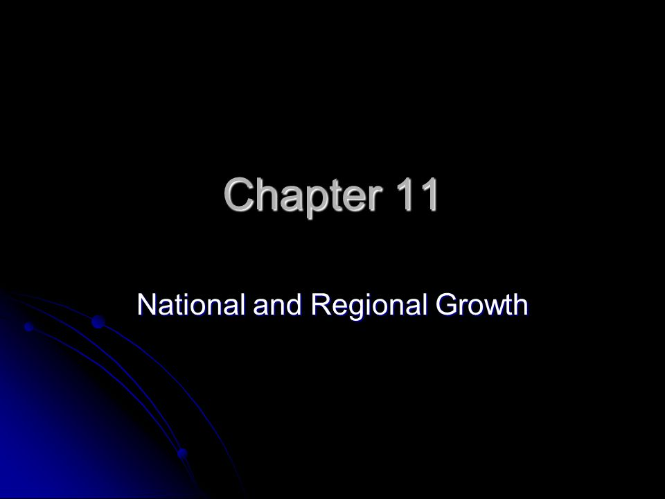 Chapter 11 National and Regional Growth