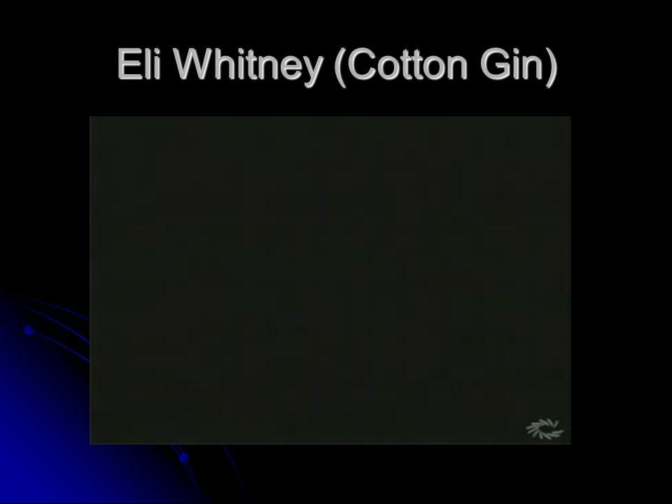 Eli Whitney (Cotton Gin)