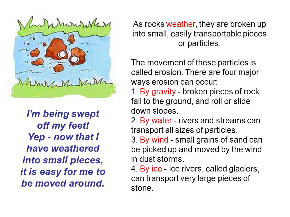 Particles of rock cannot be transported forever.