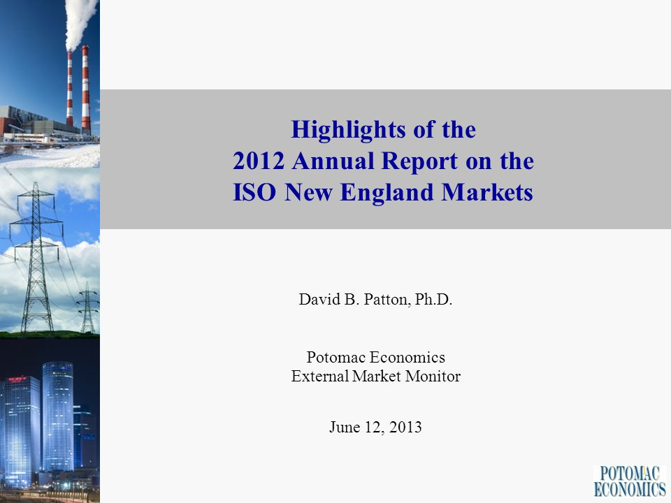 1 Highlights of the 2012 Annual Report on the ISO New England Markets David B.