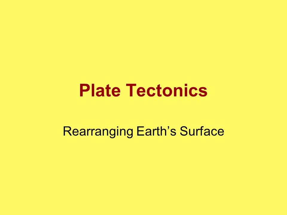 Plate Tectonics Rearranging Earth's Surface