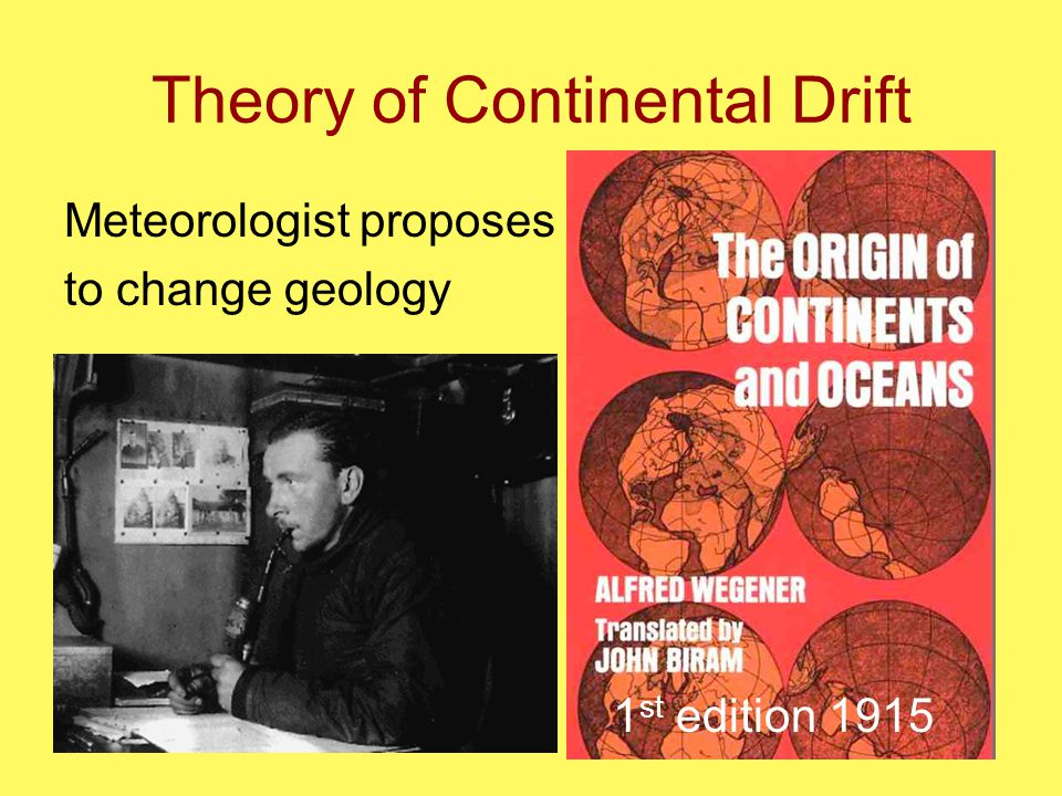 Theory of Continental Drift Meteorologist proposes to change geology 1 st edition 1915