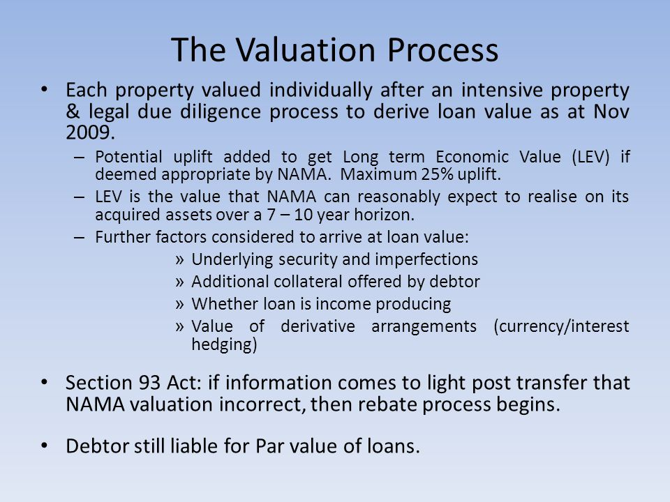 The Valuation Process Each property valued individually after an intensive property & legal due diligence process to derive loan value as at Nov 2009.