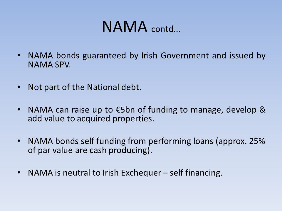 NAMA contd... NAMA bonds guaranteed by Irish Government and issued by NAMA SPV.
