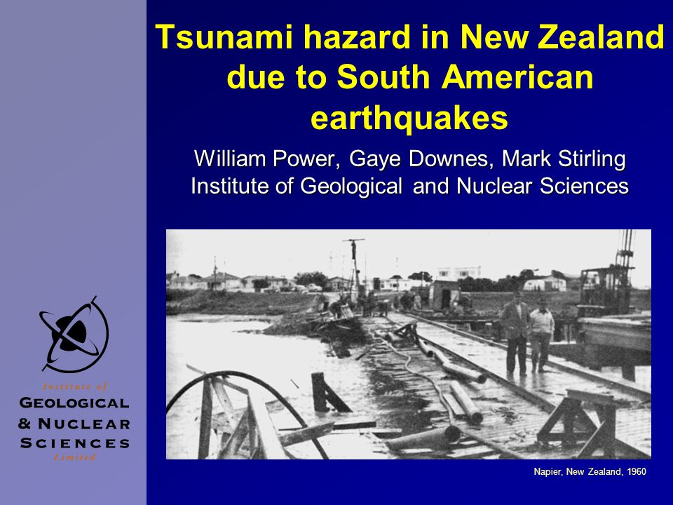 Tsunami hazard in New Zealand due to South American earthquakes William Power, Gaye Downes, Mark Stirling Institute of Geological and Nuclear Sciences Napier, New Zealand, 1960