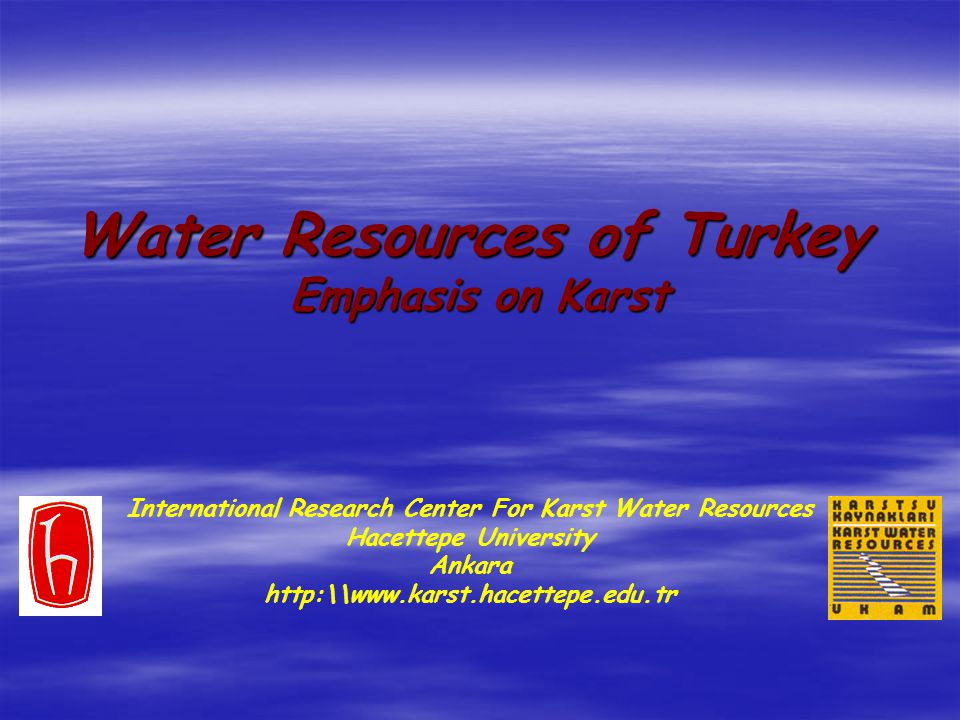Water Resources of Turkey Emphasis on Karst International Research Center For Karst Water Resources Hacettepe University Ankara http:\\www.karst.hacettepe.edu.tr