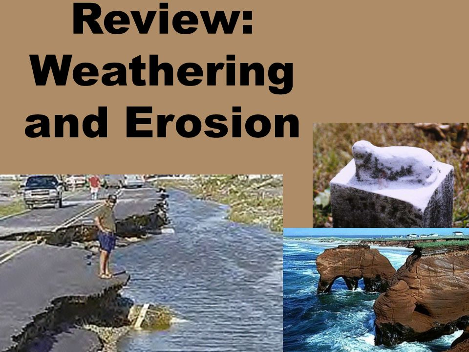 Agents of Erosion Running Water Wind Glaciers Ocean currents and Waves Biological Organisms