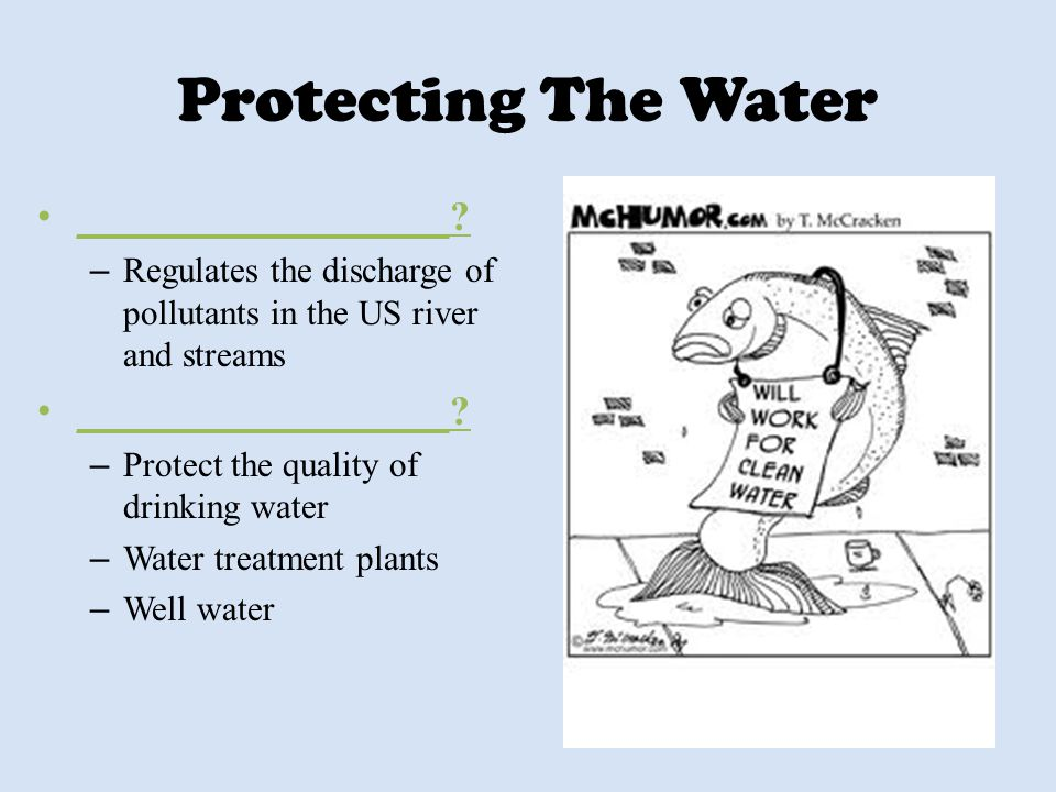 Protecting The Water __________________? – Regulates the discharge of pollutants in the US river and streams __________________? – Protect the quality