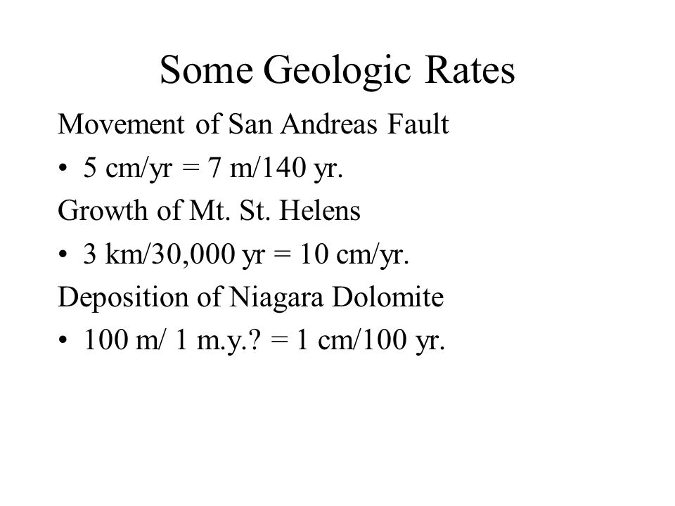 Some Geologic Rates Movement of San Andreas Fault 5 cm/yr = 7 m/140 yr.