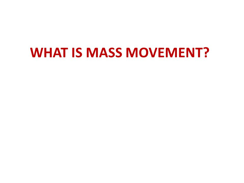 WHAT IS MASS MOVEMENT?