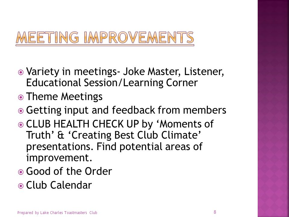  Variety in meetings- Joke Master, Listener, Educational Session/Learning Corner  Theme Meetings  Getting input and feedback from members  CLUB HEALTH CHECK UP by 'Moments of Truth' & 'Creating Best Club Climate' presentations.