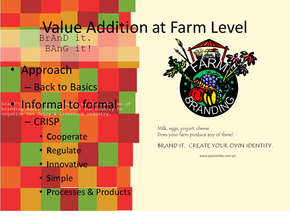 Value Addition at Farm Level Approach – Back to Basics Informal to formal – CRISP Cooperate Regulate Innovative Simple Processes & Products